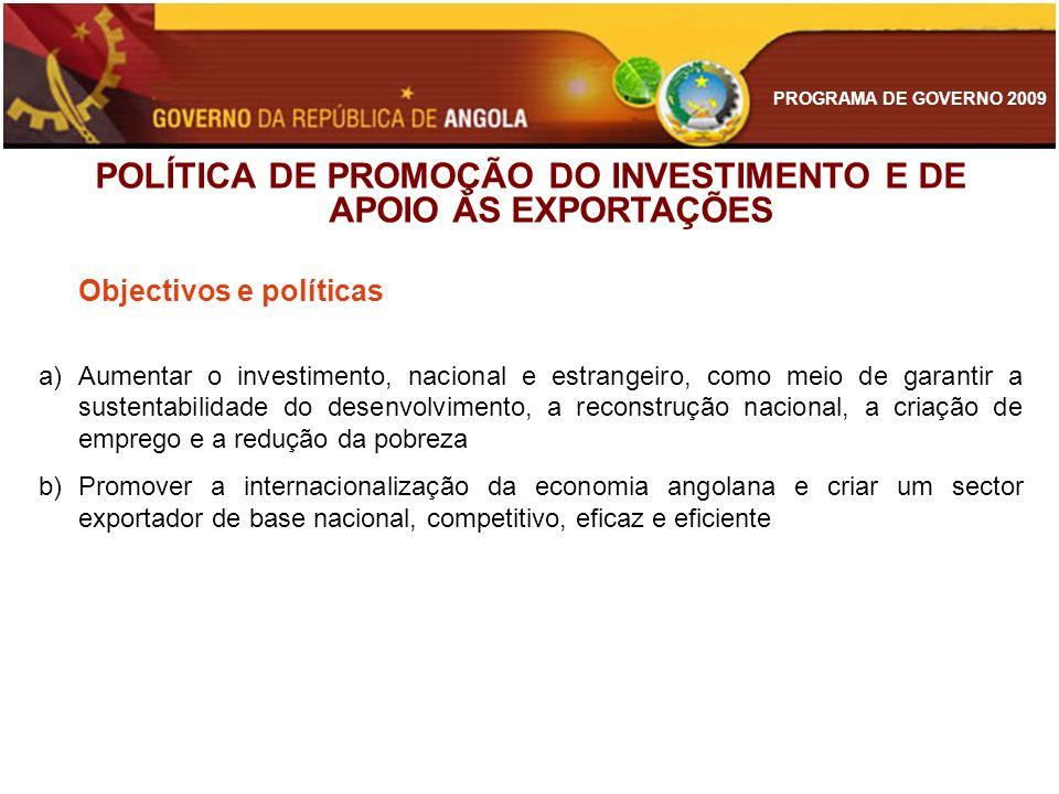 PROGRAMA DE GOVERNO 2009 POLÍTICA DE PROMOÇÃO DO INVESTIMENTO E DE APOIO ÀS EXPORTAÇÕES Objectivos e políticas a)Aumentar o investimento, nacional e e