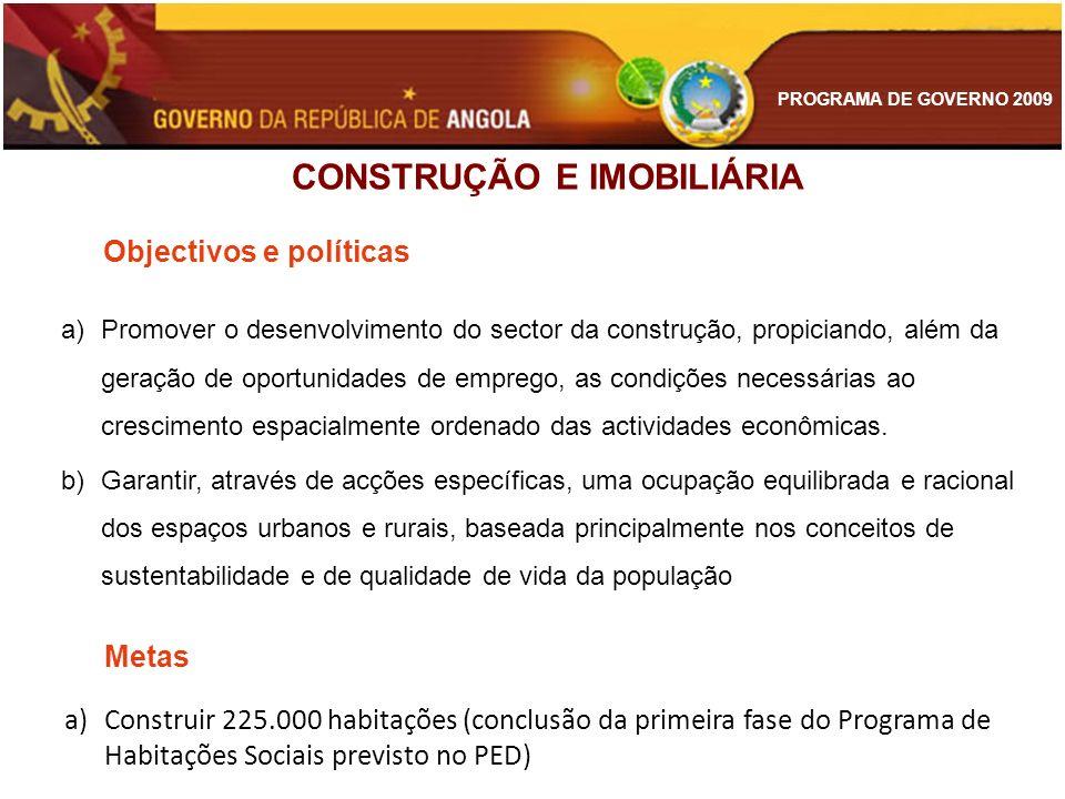 PROGRAMA DE GOVERNO 2009 CONSTRUÇÃO E IMOBILIÁRIA Objectivos e políticas a)Promover o desenvolvimento do sector da construção, propiciando, além da ge
