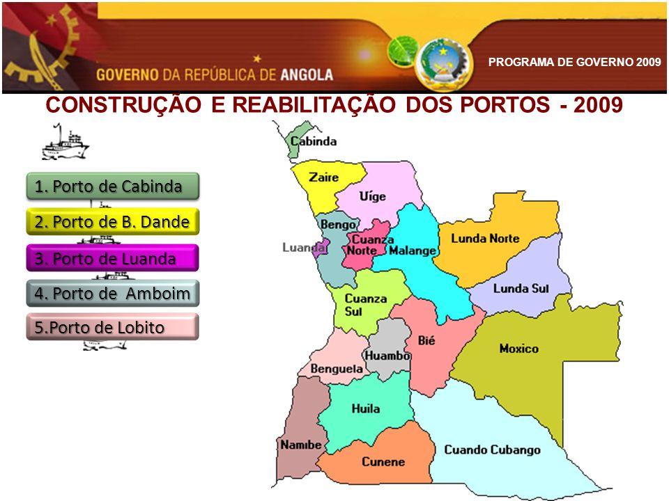 PROGRAMA DE GOVERNO 2009 CONSTRUÇÃO E REABILITAÇÃO DOS PORTOS - 2009 1. Porto de Cabinda 2. Porto de B. Dande 3. Porto de Luanda 5.Porto de Lobito 4.