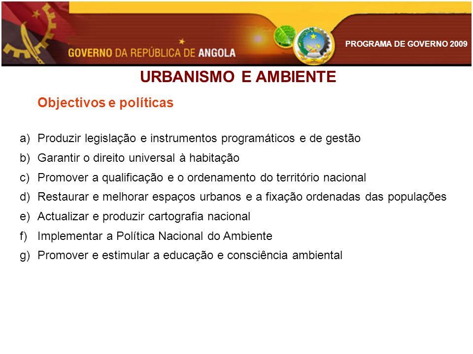 PROGRAMA DE GOVERNO 2009 URBANISMO E AMBIENTE Objectivos e políticas a)Produzir legislação e instrumentos programáticos e de gestão b)Garantir o direi
