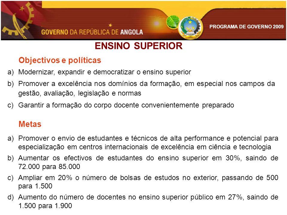 PROGRAMA DE GOVERNO 2009 a)Modernizar, expandir e democratizar o ensino superior b)Promover a excelência nos domínios da formação, em especial nos cam