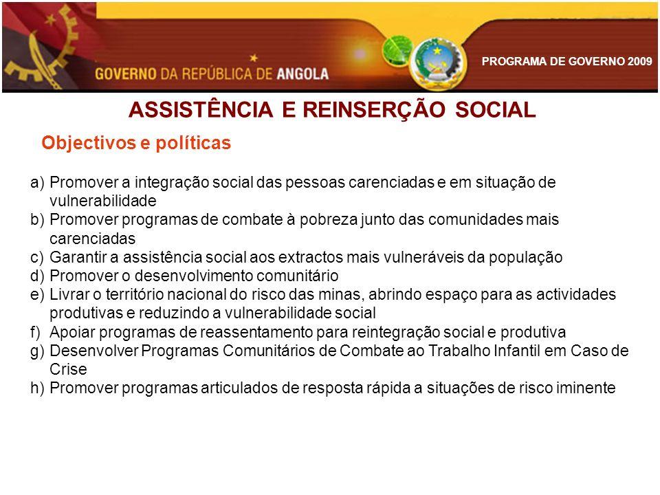 PROGRAMA DE GOVERNO 2009 Objectivos e políticas ASSISTÊNCIA E REINSERÇÃO SOCIAL a)Promover a integração social das pessoas carenciadas e em situação d