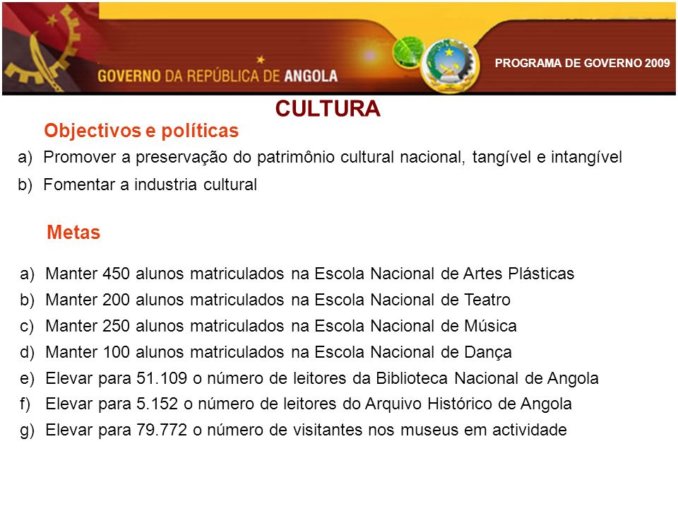PROGRAMA DE GOVERNO 2009 a)Promover a preservação do patrimônio cultural nacional, tangível e intangível b)Fomentar a industria cultural CULTURA Objec