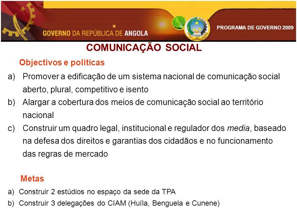 PROGRAMA DE GOVERNO 2009 a)Promover a edificação de um sistema nacional de comunicação social aberto, plural, competitivo e isento b)Alargar a cobertu