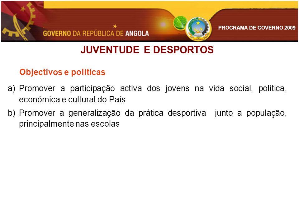 PROGRAMA DE GOVERNO 2009 a)Promover a participação activa dos jovens na vida social, política, económica e cultural do País b)Promover a generalização