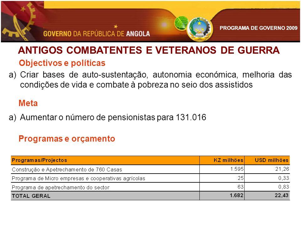 PROGRAMA DE GOVERNO 2009 ANTIGOS COMBATENTES E VETERANOS DE GUERRA a)Criar bases de auto-sustentação, autonomia económica, melhoria das condições de v