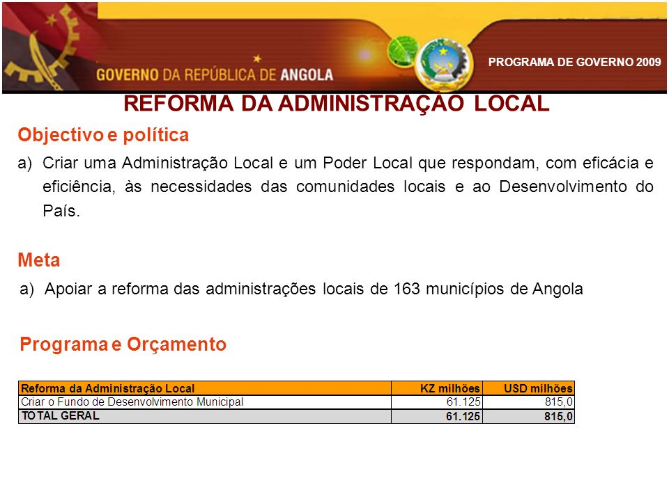 PROGRAMA DE GOVERNO 2009 a)Criar uma Administração Local e um Poder Local que respondam, com eficácia e eficiência, às necessidades das comunidades lo