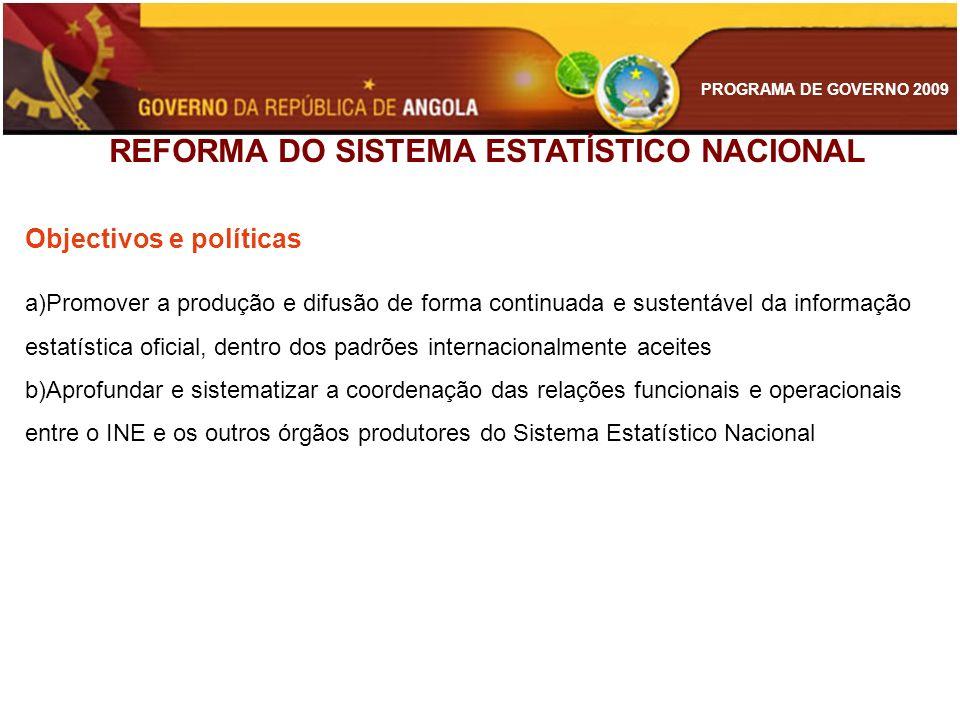 PROGRAMA DE GOVERNO 2009 REFORMA DO SISTEMA ESTATÍSTICO NACIONAL Objectivos e políticas a)Promover a produção e difusão de forma continuada e sustentá