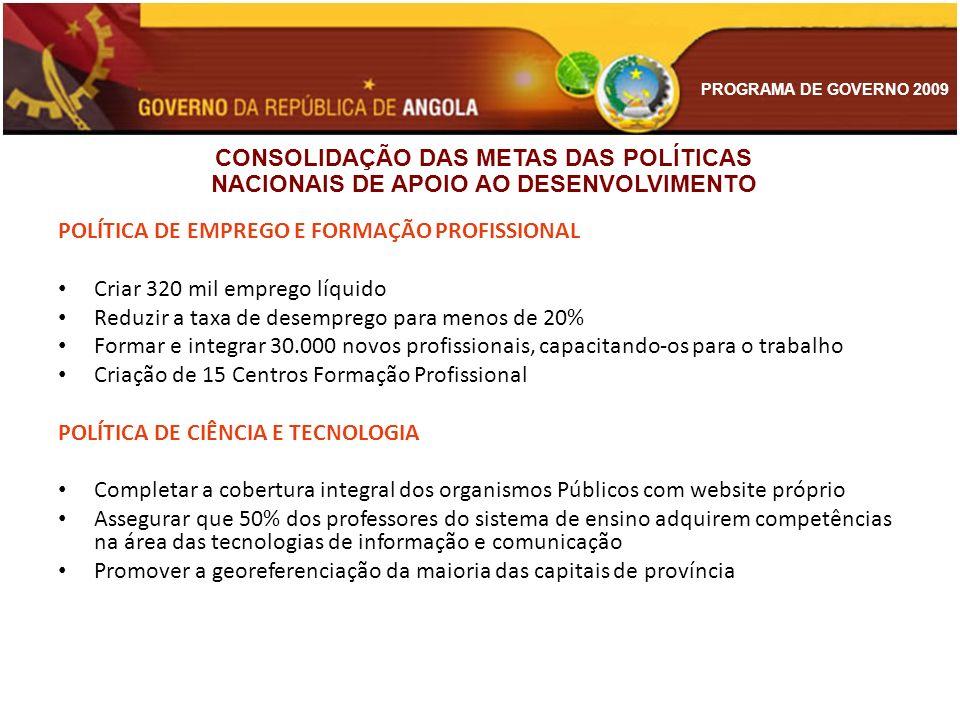 PROGRAMA DE GOVERNO 2009 POLÍTICA DE EMPREGO E FORMAÇÃO PROFISSIONAL Criar 320 mil emprego líquido Reduzir a taxa de desemprego para menos de 20% Form