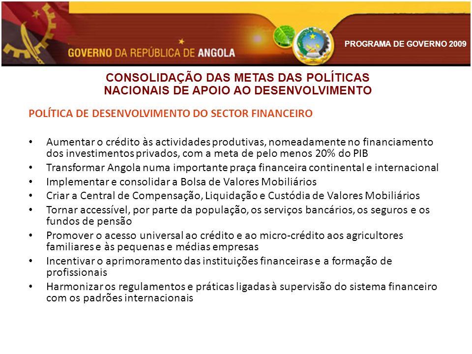 PROGRAMA DE GOVERNO 2009 POLÍTICA DE DESENVOLVIMENTO DO SECTOR FINANCEIRO Aumentar o crédito às actividades produtivas, nomeadamente no financiamento