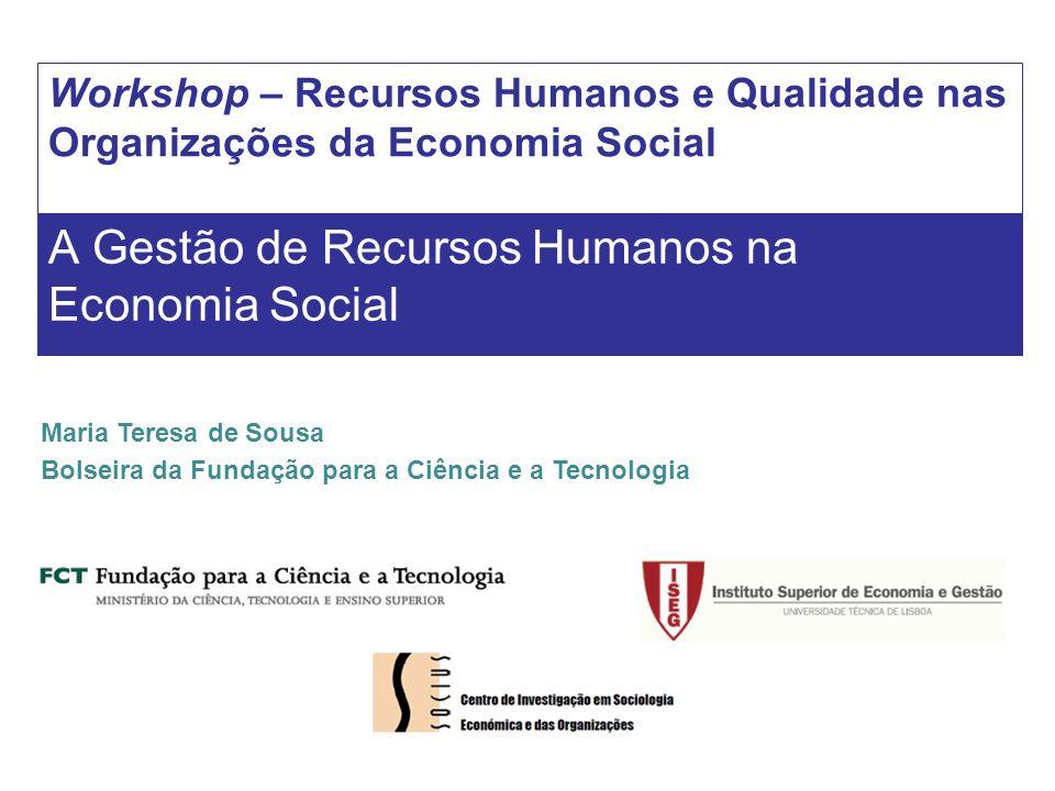 Maria Teresa de Sousa Workshop – Recursos Humanos e Qualidade nas Organizações da Economia Social A Gestão de Recursos Humanos na Economia Social Mari