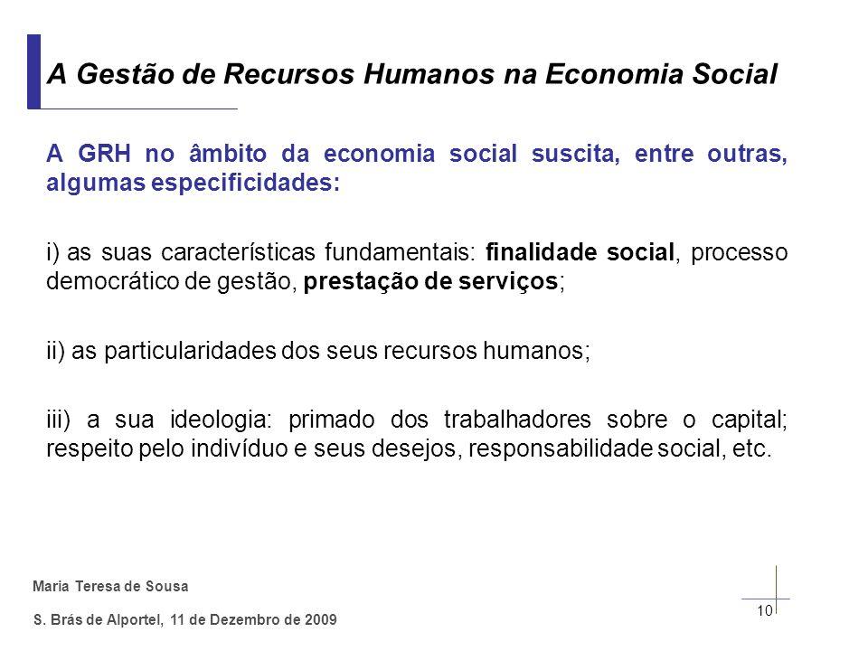 Maria Teresa de Sousa S. Brás de Alportel, 11 de Dezembro de 2009 A GRH no âmbito da economia social suscita, entre outras, algumas especificidades: i
