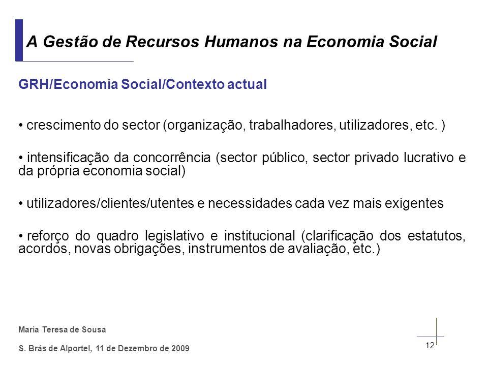Maria Teresa de Sousa S. Brás de Alportel, 11 de Dezembro de 2009 GRH/Economia Social/Contexto actual crescimento do sector (organização, trabalhadore