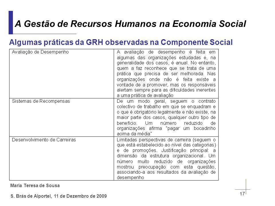 Maria Teresa de Sousa S. Brás de Alportel, 11 de Dezembro de 2009 17 A Gestão de Recursos Humanos na Economia Social Algumas práticas da GRH observada