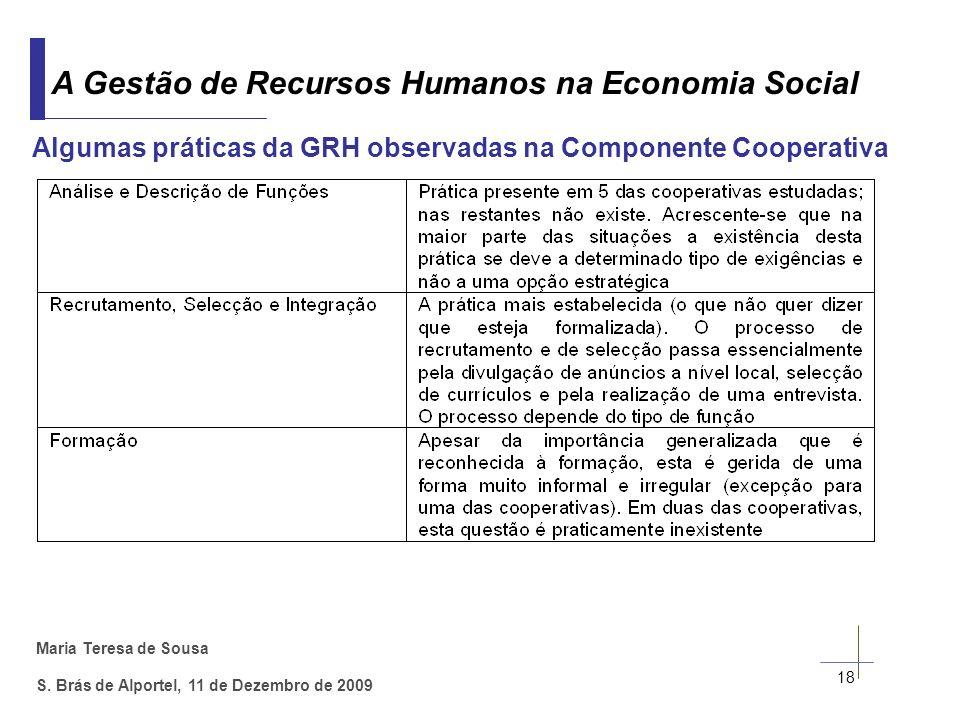 Maria Teresa de Sousa S. Brás de Alportel, 11 de Dezembro de 2009 18 A Gestão de Recursos Humanos na Economia Social Algumas práticas da GRH observada