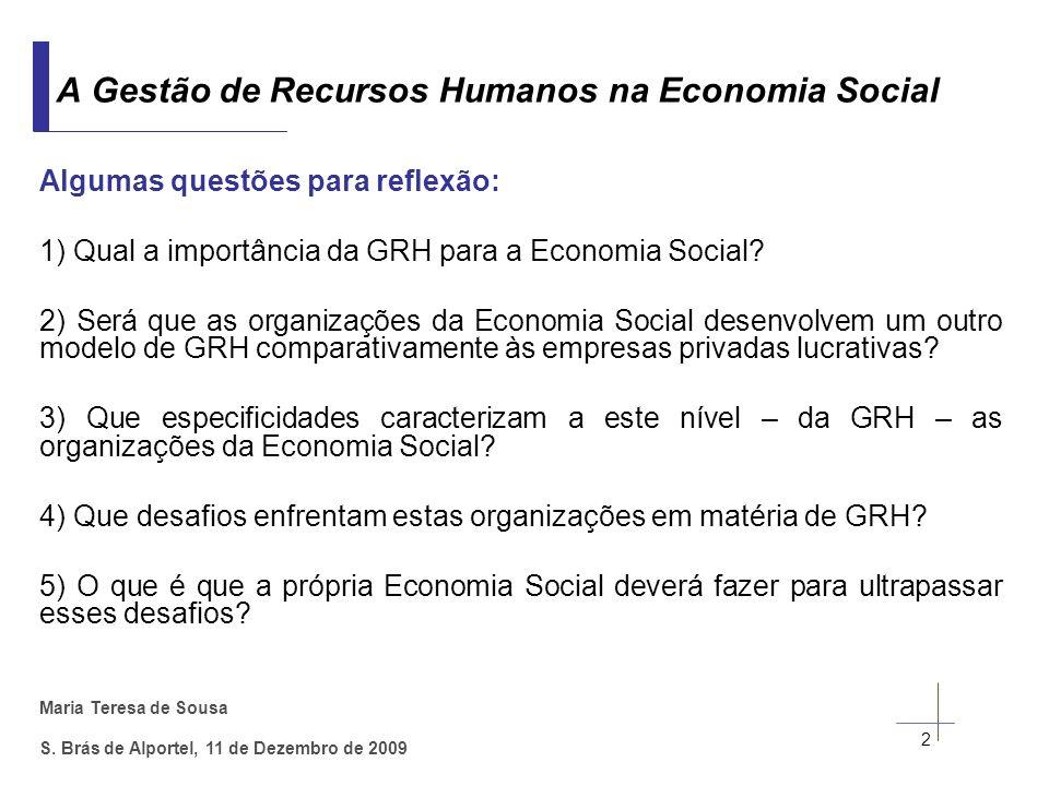 Maria Teresa de Sousa S. Brás de Alportel, 11 de Dezembro de 2009 Algumas questões para reflexão: 1) Qual a importância da GRH para a Economia Social?