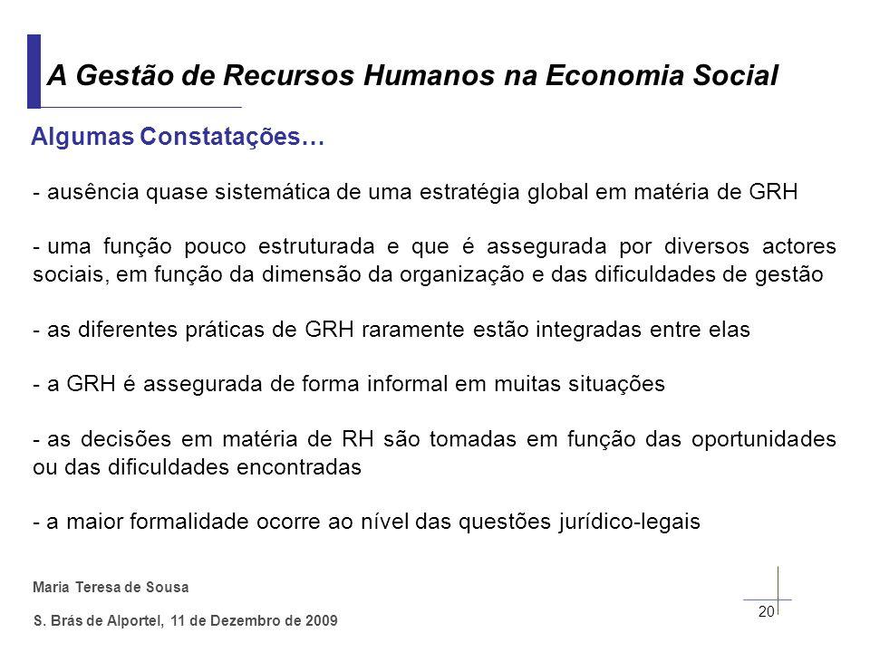 Maria Teresa de Sousa S. Brás de Alportel, 11 de Dezembro de 2009 20 A Gestão de Recursos Humanos na Economia Social Algumas Constatações… - ausência