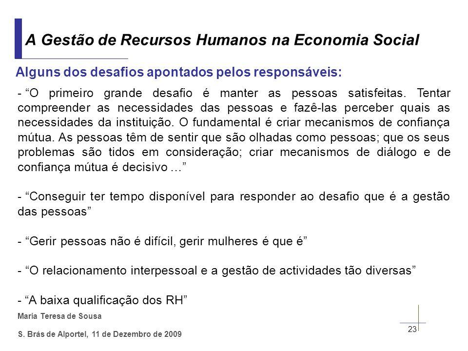 Maria Teresa de Sousa S. Brás de Alportel, 11 de Dezembro de 2009 23 A Gestão de Recursos Humanos na Economia Social Alguns dos desafios apontados pel
