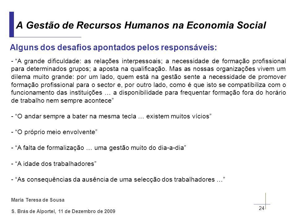 Maria Teresa de Sousa S. Brás de Alportel, 11 de Dezembro de 2009 24 A Gestão de Recursos Humanos na Economia Social Alguns dos desafios apontados pel