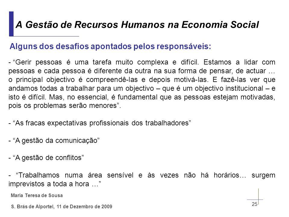 Maria Teresa de Sousa S. Brás de Alportel, 11 de Dezembro de 2009 25 A Gestão de Recursos Humanos na Economia Social Alguns dos desafios apontados pel