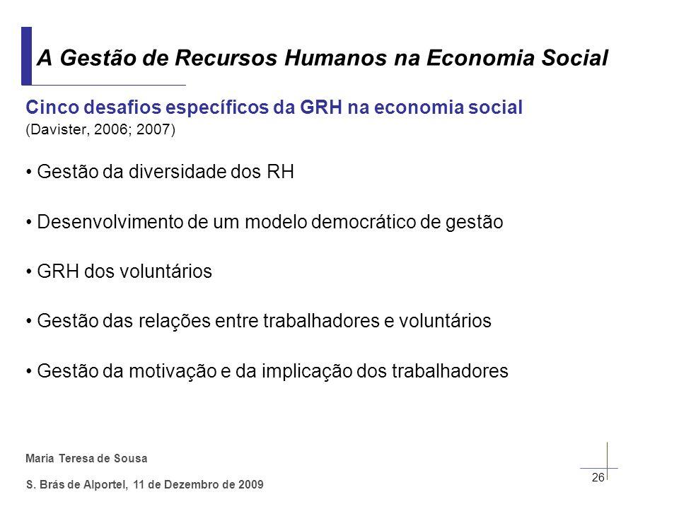 Maria Teresa de Sousa S. Brás de Alportel, 11 de Dezembro de 2009 Cinco desafios específicos da GRH na economia social (Davister, 2006; 2007) Gestão d