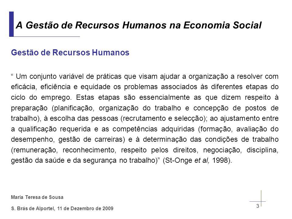 Maria Teresa de Sousa S. Brás de Alportel, 11 de Dezembro de 2009 Gestão de Recursos Humanos Um conjunto variável de práticas que visam ajudar a organ