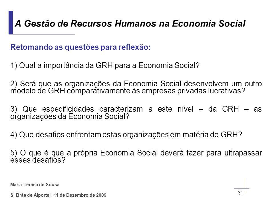 Maria Teresa de Sousa S. Brás de Alportel, 11 de Dezembro de 2009 Retomando as questões para reflexão: 1) Qual a importância da GRH para a Economia So