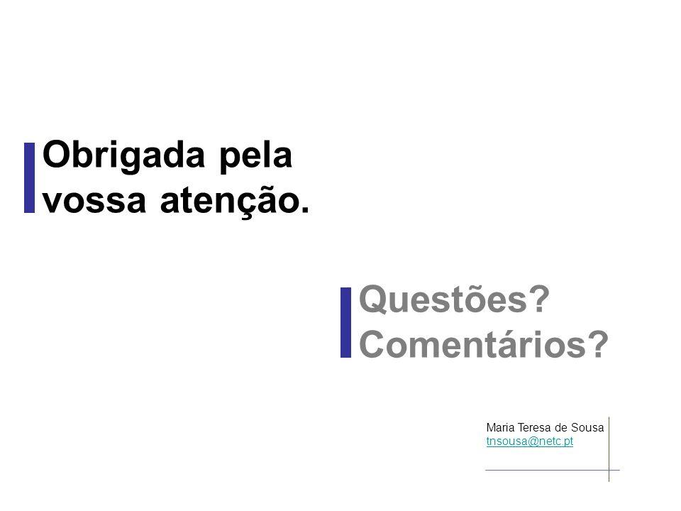 Maria Teresa de Sousa Porto, 20 de Maio de 2009 Obrigada pela vossa atenção. Questões? Comentários? Maria Teresa de Sousa tnsousa@netc.pt