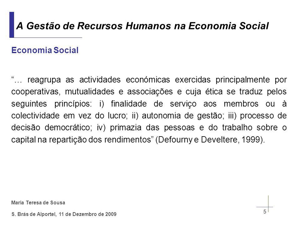 Maria Teresa de Sousa S. Brás de Alportel, 11 de Dezembro de 2009 Economia Social … reagrupa as actividades económicas exercidas principalmente por co