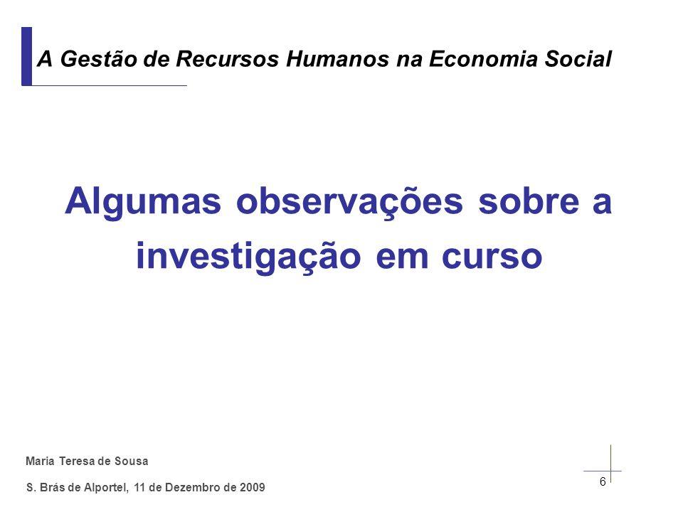 Maria Teresa de Sousa S. Brás de Alportel, 11 de Dezembro de 2009 Algumas observações sobre a investigação em curso 6 A Gestão de Recursos Humanos na