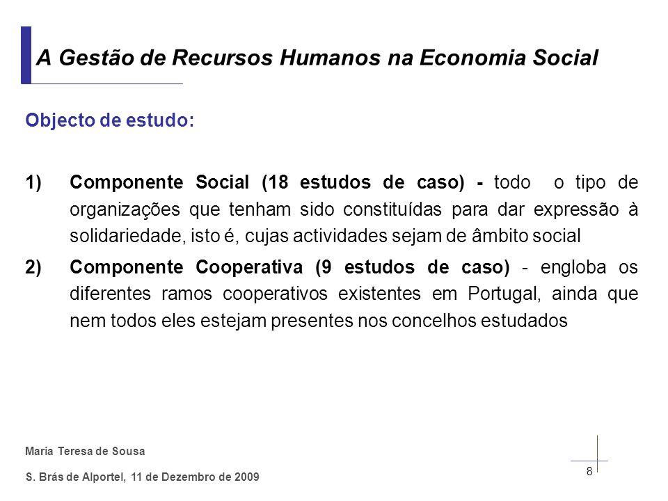 Maria Teresa de Sousa S. Brás de Alportel, 11 de Dezembro de 2009 Objecto de estudo: 1)Componente Social (18 estudos de caso) - todo o tipo de organiz