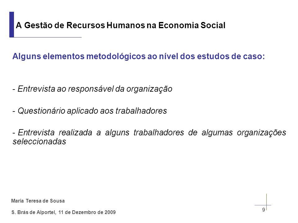 Maria Teresa de Sousa S. Brás de Alportel, 11 de Dezembro de 2009 Alguns elementos metodológicos ao nível dos estudos de caso: - Entrevista ao respons
