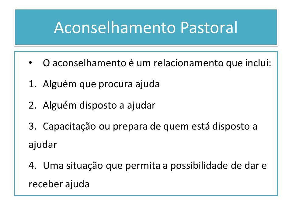 Aconselhamento Pastoral O aconselhamento é um relacionamento que inclui: 1.Alguém que procura ajuda 2.Alguém disposto a ajudar 3.Capacitação ou prepar