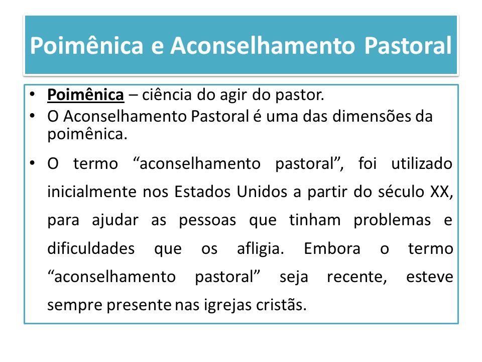 Poimênica e Aconselhamento Pastoral Poimênica – ciência do agir do pastor. O Aconselhamento Pastoral é uma das dimensões da poimênica. O termo aconsel