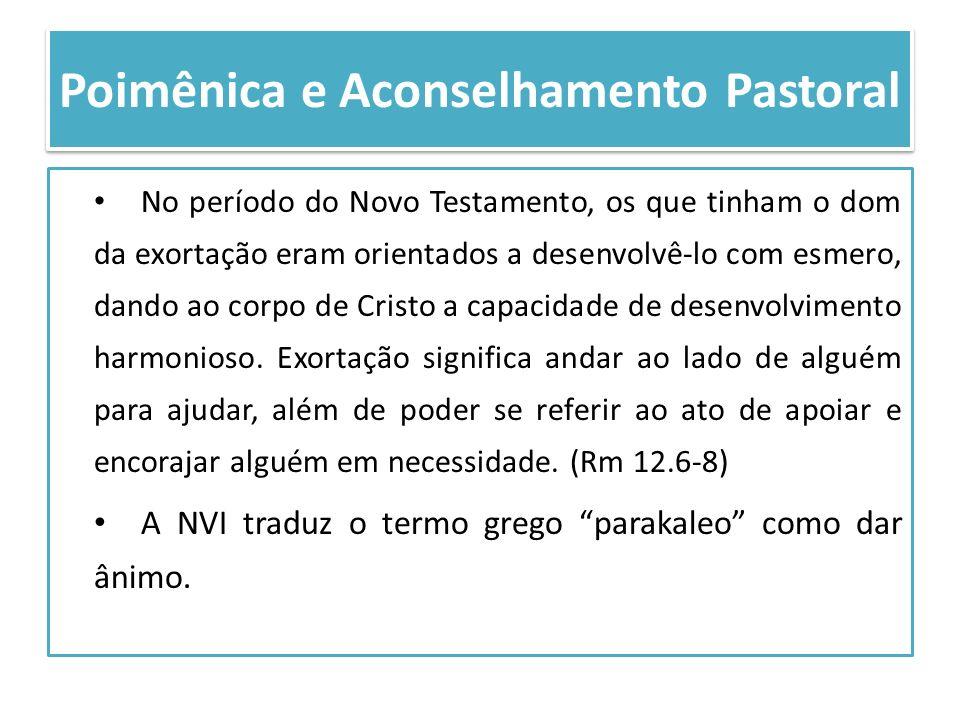 Poimênica e Aconselhamento Pastoral No período do Novo Testamento, os que tinham o dom da exortação eram orientados a desenvolvê-lo com esmero, dando
