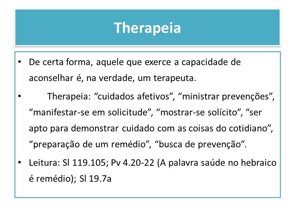 Therapeia De certa forma, aquele que exerce a capacidade de aconselhar é, na verdade, um terapeuta. Therapeia: cuidados afetivos, ministrar prevenções