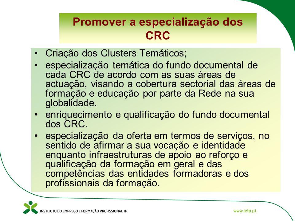 Promover a especialização dos CRC Criação dos Clusters Temáticos; especialização temática do fundo documental de cada CRC de acordo com as suas áreas de actuação, visando a cobertura sectorial das áreas de formação e educação por parte da Rede na sua globalidade.