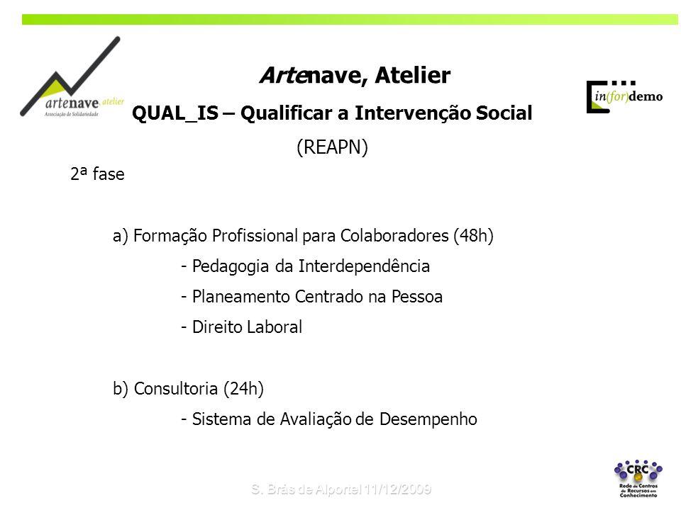 2ª fase a) Formação Profissional para Colaboradores (48h) - Pedagogia da Interdependência - Planeamento Centrado na Pessoa - Direito Laboral b) Consul