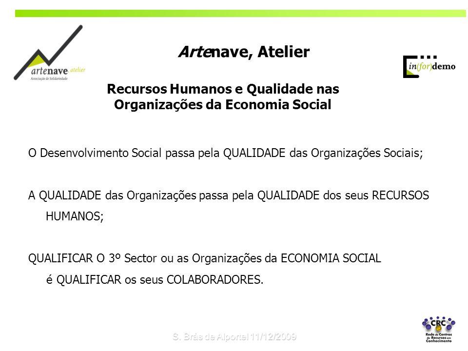 O Desenvolvimento Social passa pela QUALIDADE das Organizações Sociais; A QUALIDADE das Organizações passa pela QUALIDADE dos seus RECURSOS HUMANOS; QUALIFICAR O 3º Sector ou as Organizações da ECONOMIA SOCIAL é QUALIFICAR os seus COLABORADORES.