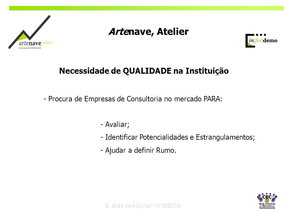 - Procura de Empresas de Consultoria no mercado PARA: - Avaliar; - Identificar Potencialidades e Estrangulamentos; - Ajudar a definir Rumo.