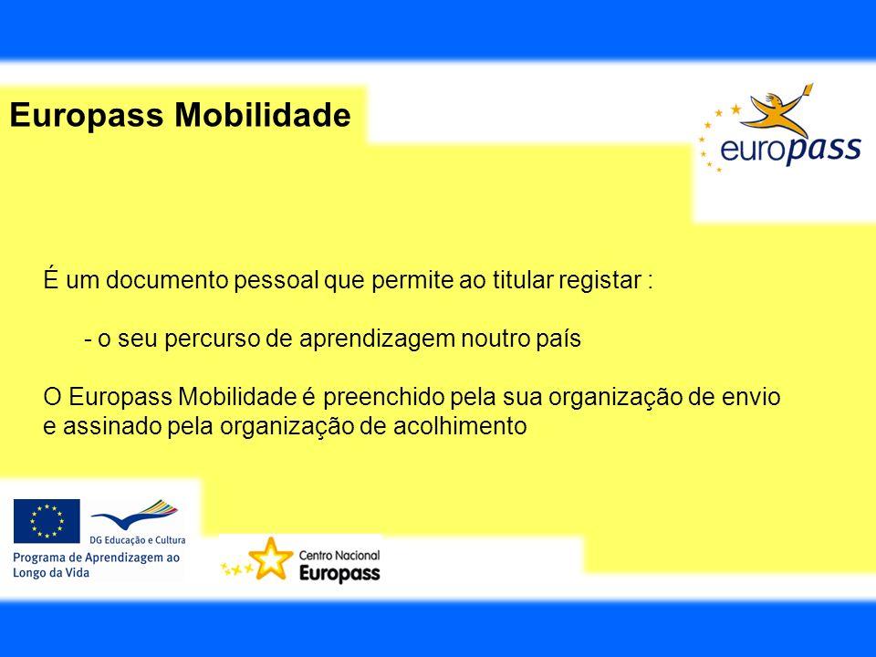 Europass Mobilidade É um documento pessoal que permite ao titular registar : - o seu percurso de aprendizagem noutro país O Europass Mobilidade é pree