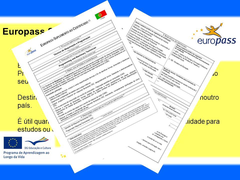 Europass Suplemento ao Certificado É um documento que é anexado a um certificado de Formação Profissional, que dá uma descrição geral do curso e dos c