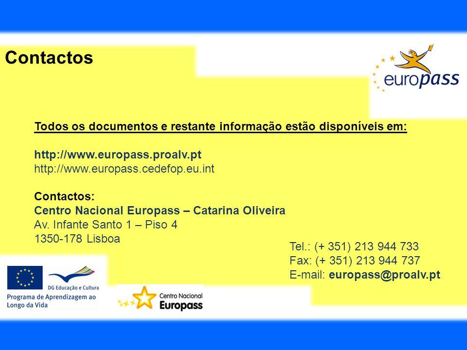 Todos os documentos e restante informação estão disponíveis em: http://www.europass.proalv.pt http://www.europass.cedefop.eu.int Contactos: Centro Nac