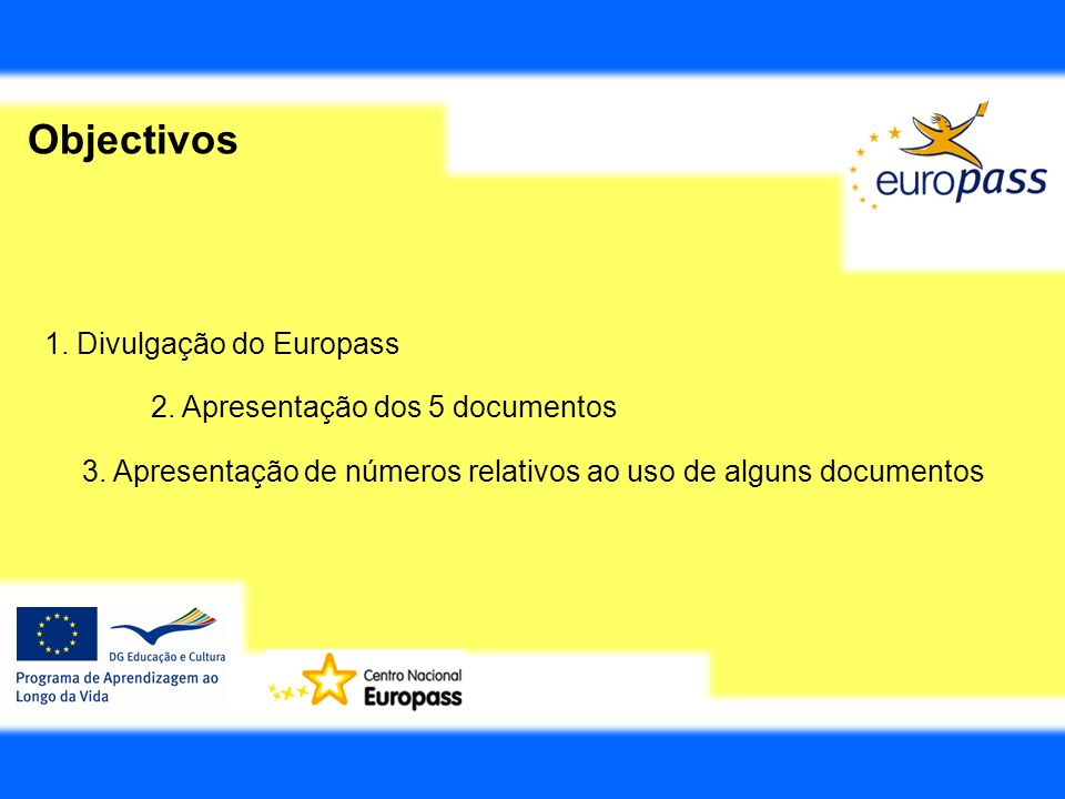 Objectivos 1. Divulgação do Europass 2. Apresentação dos 5 documentos 3. Apresentação de números relativos ao uso de alguns documentos