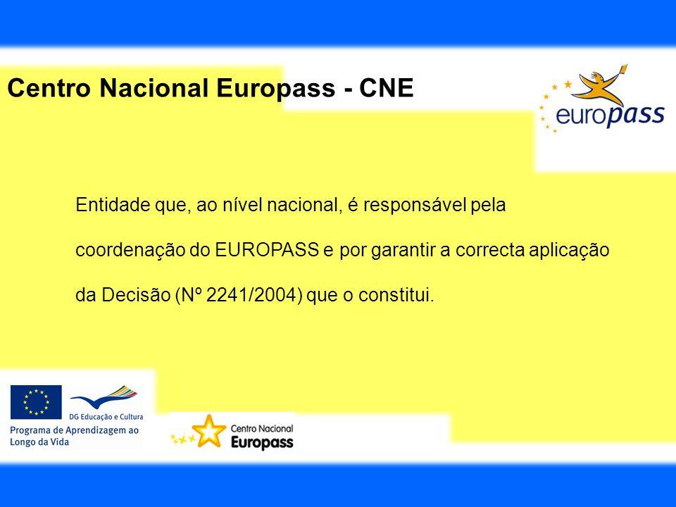 Centro Nacional Europass - CNE Entidade que, ao nível nacional, é responsável pela coordenação do EUROPASS e por garantir a correcta aplicação da Deci