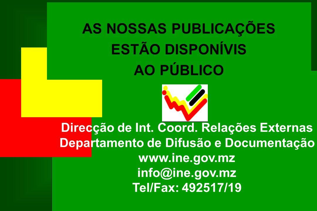 AS NOSSAS PUBLICAÇÕES ESTÃO DISPONÍVIS AO PÚBLICO Direcção de Int. Coord. Relações Externas Departamento de Difusão e Documentação www.ine.gov.mz info