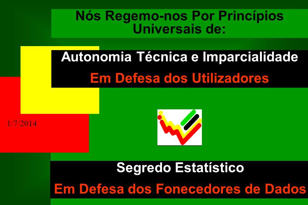 1/7/2014 Nós Regemo-nos Por Princípios Universais de: Autonomia Técnica e Imparcialidade Em Defesa dos Utilizadores Segredo Estatístico Em Defesa dos