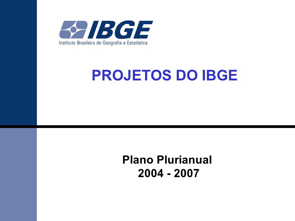 Plano Plurianual 2004 - 2007 PROJETOS DO IBGE
