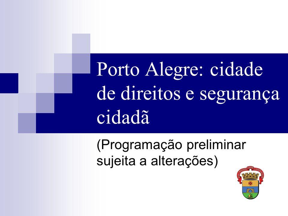 Porto Alegre: cidade de direitos e segurança cidadã (Programação preliminar sujeita a alterações)