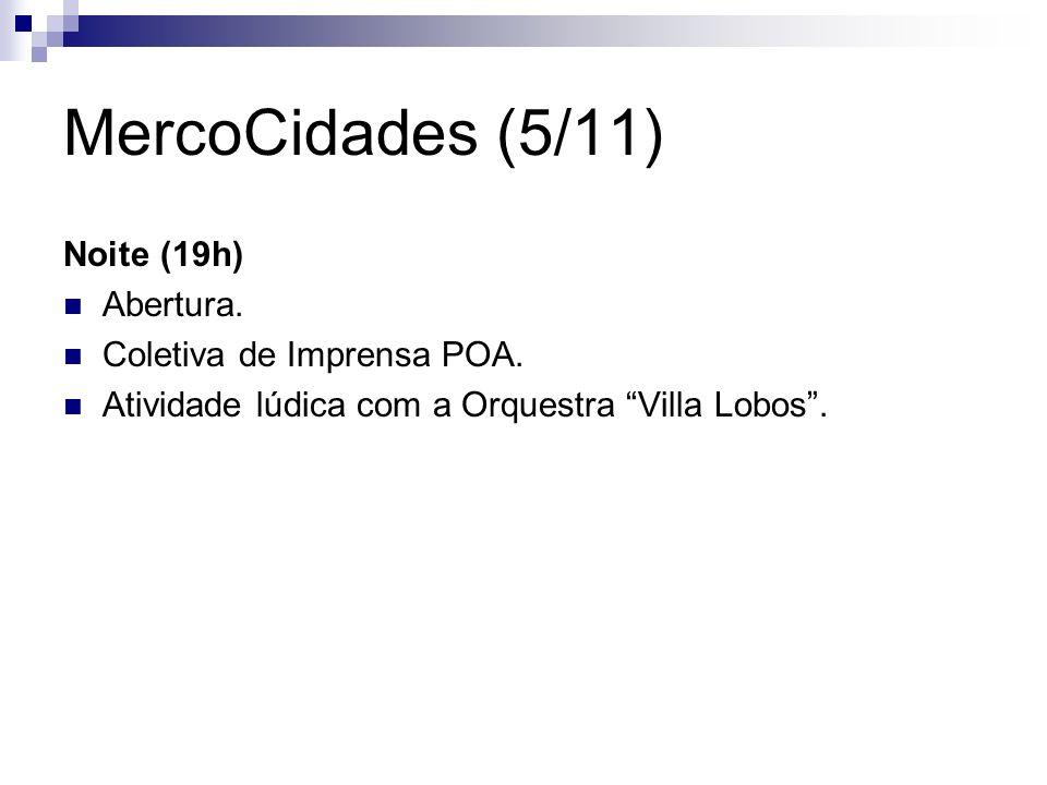 MercoCidades (5/11) Noite (19h) Abertura. Coletiva de Imprensa POA. Atividade lúdica com a Orquestra Villa Lobos.